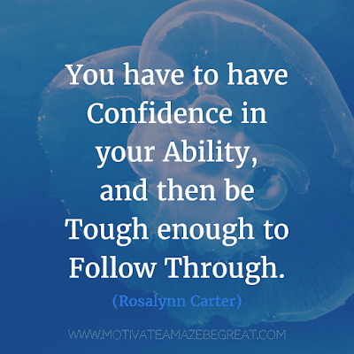 """Rare Success Quotes In Images To Inspire You: """"You have to have confidence in your ability, and then be tough enough to follow through."""" - Rosalynn Carter"""