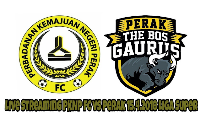 Live Streaming PKNP FC vs Perak 15.4.2018 Liga Super