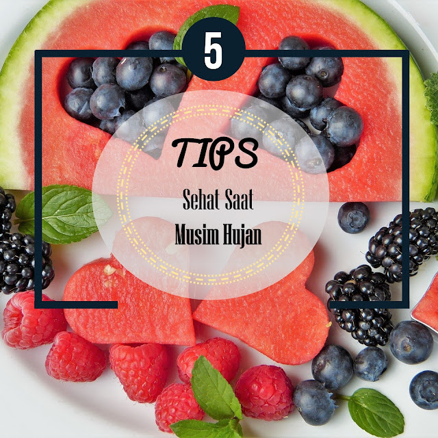 5 TIPS Tetap Sehat Saat Musim Hujan