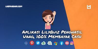 Aplikasi LilyQuiz Penghasil Uang, 100% Membayar Cash