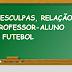 DESCULPAS, RELAÇÃO PROFESSOR-ALUNO E FUTEBOL