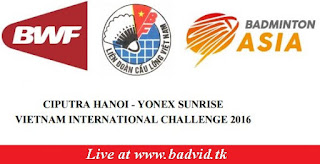 Ciputra Hanoi - Yonex Sunrise Vietnam International Challenge 2016 live streaming and videos