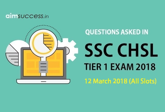 Questions Asked in SSC CHSL Tier 1: 12 March 2018 (All Slots)