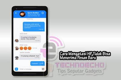 cara mengatasi hp android tidak sanggup mendapatkan sms Nih Solusi HP Tidak Bisa Menerima SMS