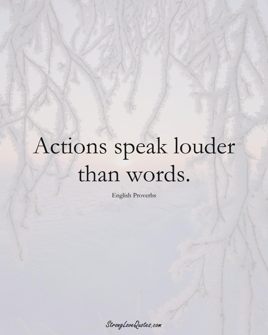 Actions speak louder than words. (English Sayings);  #EuropeanSayings