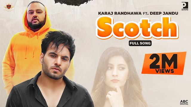 Song  :  SCOTCH Song Lyrics Singer  :  Karaj Randhawa Lyrics  :  Prince Rakhdi Music  :  Deep Jandu Director  :  Shamsher Bhinder, Gagan Randhawa