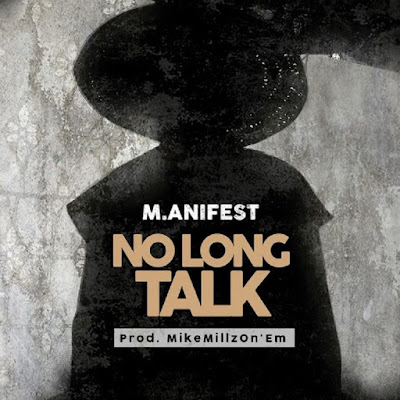 M.anifest – No Long Talk Mp3 Free Download