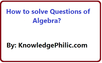 How to solve Questions of algebra