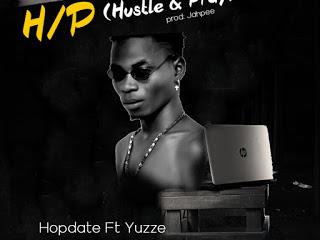 DOWNLOAD MP3: Hopdate Ft Yuzze - H/P (Hustle & Pray)