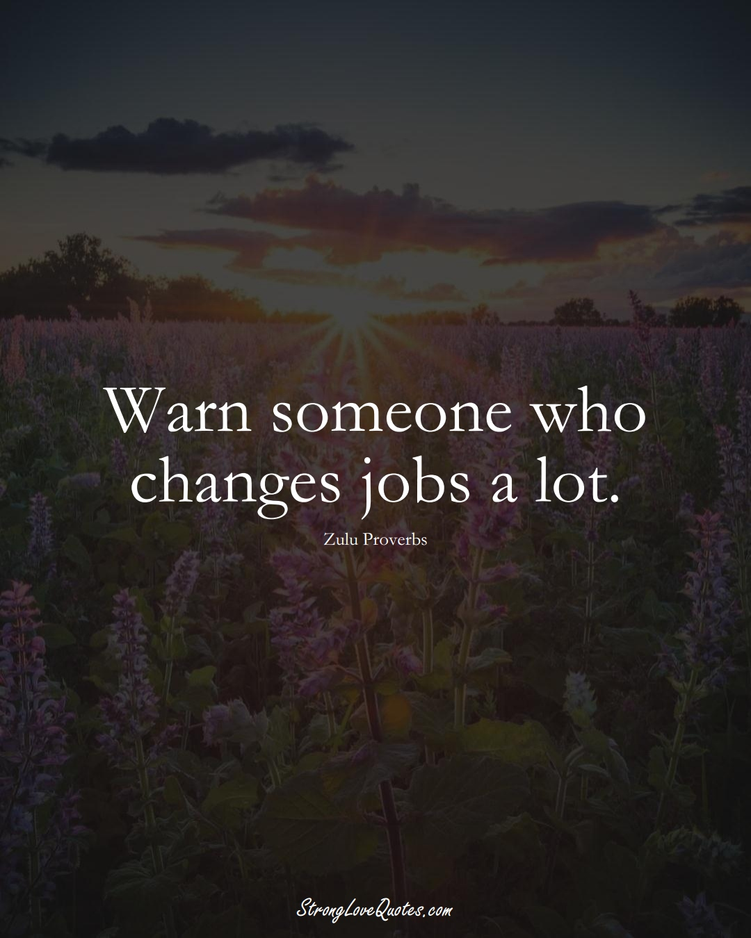 Warn someone who changes jobs a lot. (Zulu Sayings);  #aVarietyofCulturesSayings