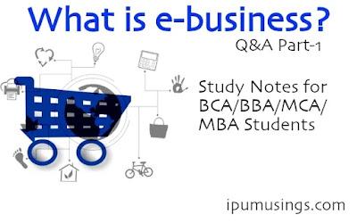 MBA/BBA/MCA/BCA - E-Business - Study Notes - (Part -1)  (#ebusiness)(#mcanotes)(#bcanotes)(#bbanotes)(#ipumusings)