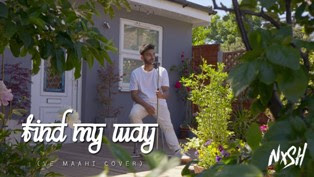 Find My Way (Ve Maahi Cover) Song Lyrics - Nish