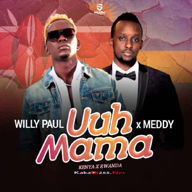 Willy Paul x Meddy - UUH MAMA