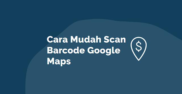 cara mudah scan barcode Gmaps