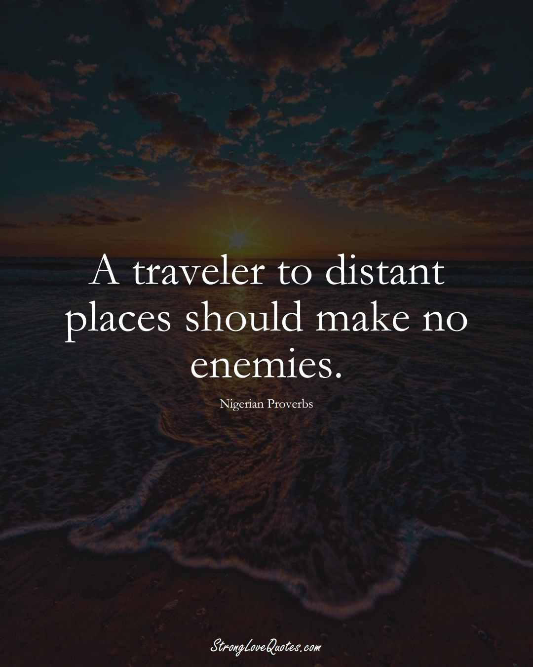 A traveler to distant places should make no enemies. (Nigerian Sayings);  #AfricanSayings
