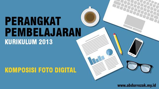 Perangkat Pembelajaran Komposisi Foto Digital Dasar Kurikulum 2013
