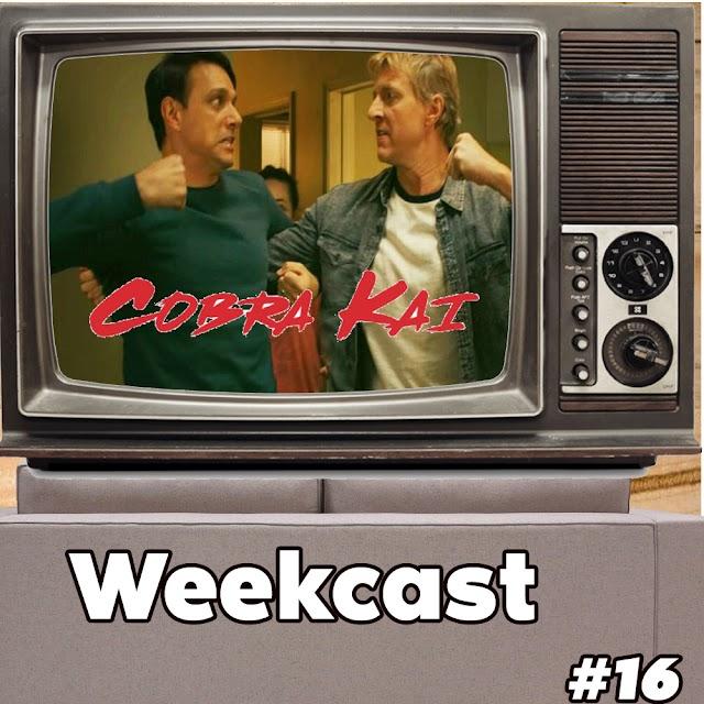 Weekcast #16 - Cobra Kai