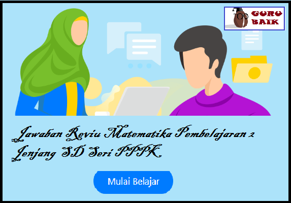 jawaban reviu matematika pembelajaran 2 Seri PPPK