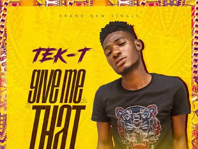 DOWNLOAD MP3: Tek-T - Give me that (Prod. by Kraq)