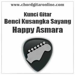 Chord Happy Asmara Benci Kusangka Sayang