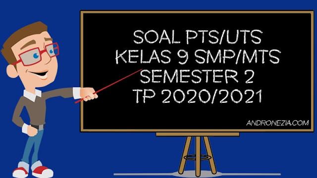 Soal UTS Kelas 9 Semester 2 2021 Lengkap Semua Mapel
