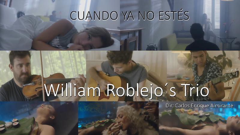 William Roblejo´s Trio - ¨Cuando ya no estés¨ - Videoclip - Director: Carlos Enrique Almirante. Portal Del Vídeo Clip Cubano