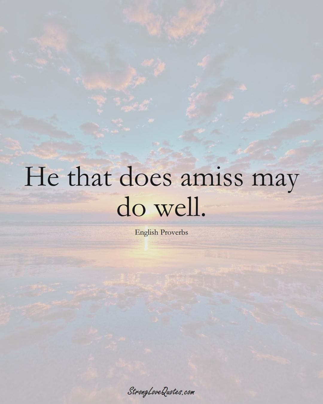 He that does amiss may do well. (English Sayings);  #EuropeanSayings