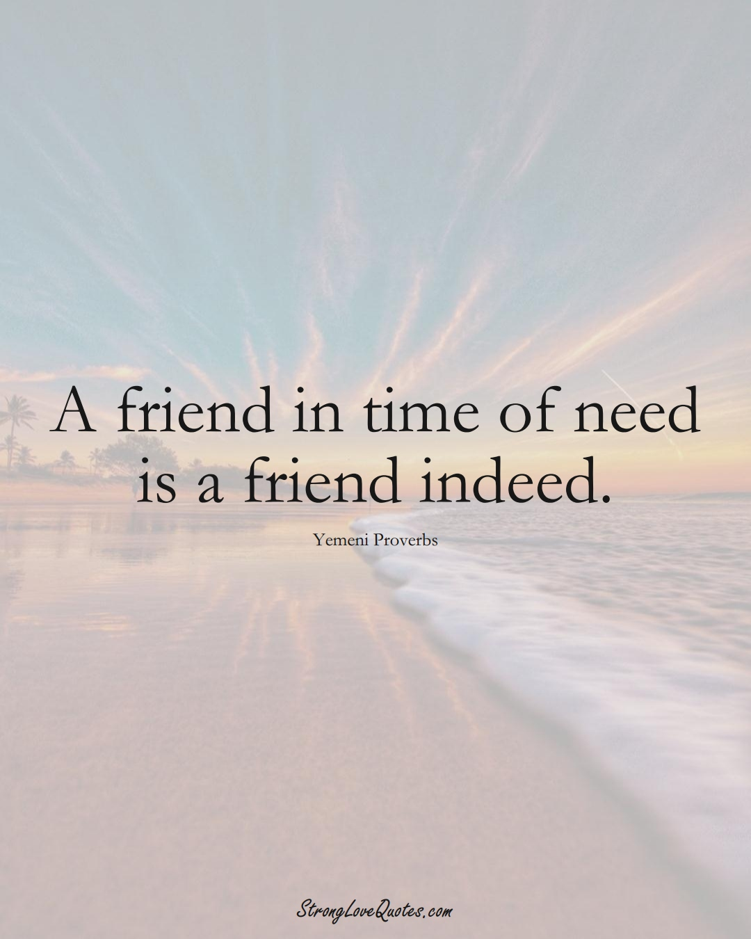 A friend in time of need is a friend indeed. (Yemeni Sayings);  #MiddleEasternSayings