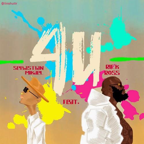 """Sebastian Mikael Feat. Rick Ross """"4 U"""""""