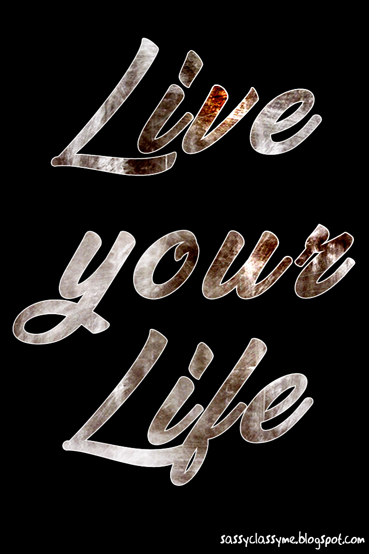 live your life sassyclassyme
