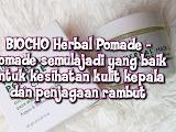 BIOCHO Herbal Pomade   Pomade semulajadi yang baik untuk kesihatan kulit kepala dan penjagaan rambut