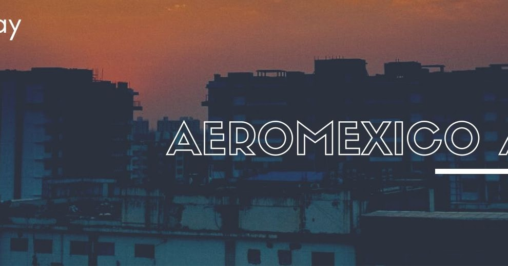Aeromexico Airlines Flights Lets You Feel The Pleasure on a Shoestring Budget