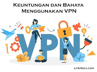 Keuntungan dan Bahaya Menggunakan VPN