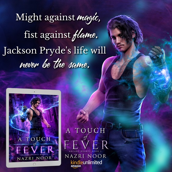 Might against magic, fist against flame. Jackson Pryde's life will never be the same. A Touch of Fever. Available on Kindle Unlimited.