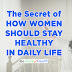 The Secret Of HOW WOMEN SHOULD STAY HEALTHY IN DAILY LIFE