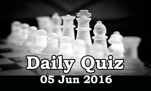 Daily Current Affairs Quiz - 05 Jun 2016