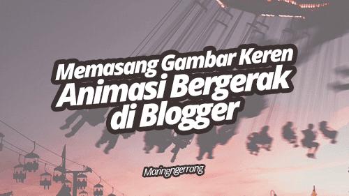 Memasang Gambar Keren Animasi Bergerak di Blogger