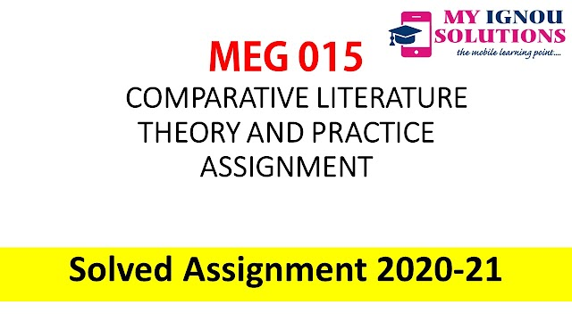 MEG 15 COMPARATIVE LITERATURE THEORY AND PRACTICE ASSIGNMENT  Solved Assignment 2020-21
