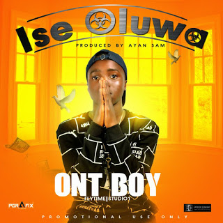 Fresh Music     Download Audio Ont Boy -ishe Oluwa