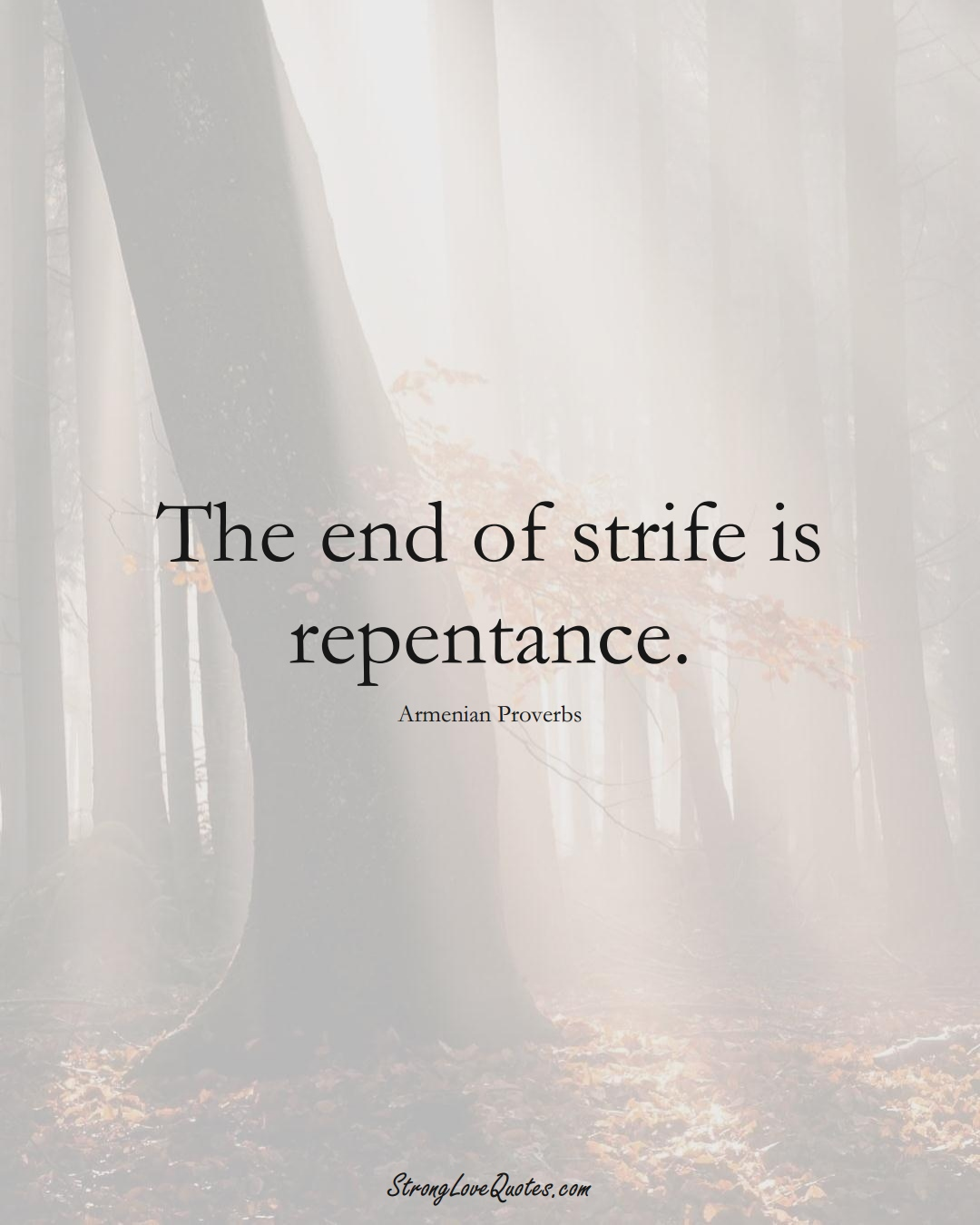 The end of strife is repentance. (Armenian Sayings);  #AsianSayings