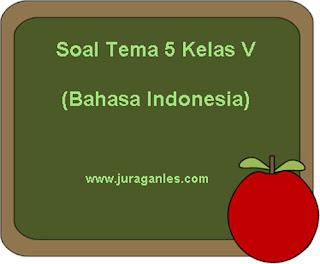 Contoh Soal Tematik Kelas 5 Tema 5 Mapel Bahasa Indonesia dan Kunci Jawaban