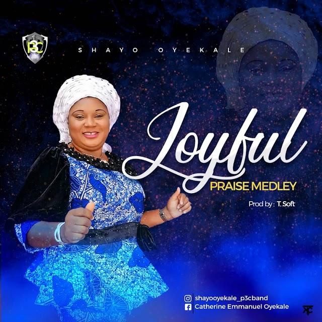 Music:  Shayo Oyekale – Joyful Praise Medley