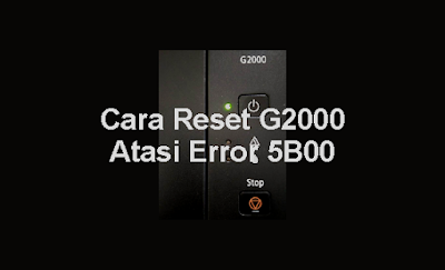 Cara Reset Printer Canon G2000 Error 5B00