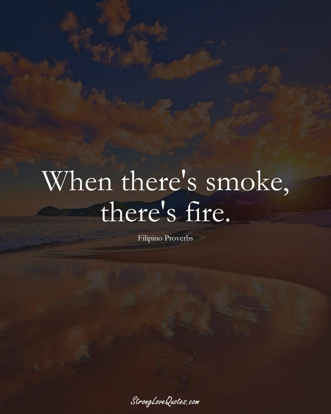 When there's smoke, there's fire. (Filipino Sayings);  #AsianSayings