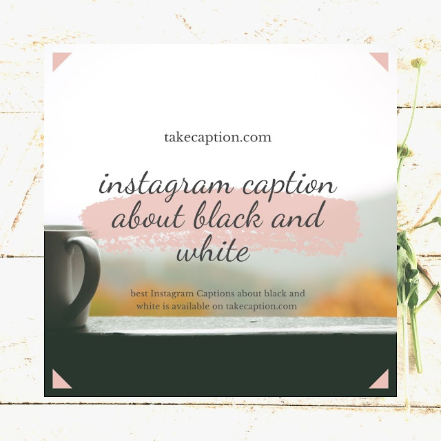 Top 100+ Instagram caption about black and white