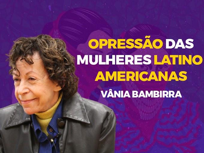 Vânia Bambirra acerca da opressão das mulheres latino-americanas no lastro da teoria marxista da dependência
