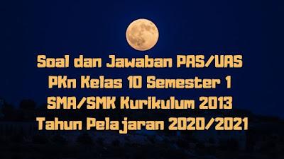 Soal dan Jawaban PAS/UAS PKn Kelas 10 Semester 1 SMA/SMK/MA Kurikulum 2013 TP 2020/2021