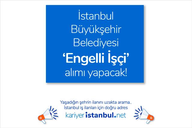 İstanbul Büyükşehir Belediyesi 3 engelli işçi alımı yapacak. İlana kimler başvurabilir? İBB iş ilanları kariyeristanbul.net'te!