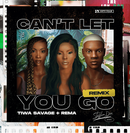 STEFFLON DON -CAN'T LET YOU GO(REMIX) FT REMA AND TIWA SAVAGE