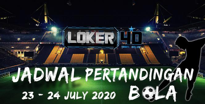 JADWAL PERTANDINGAN BOLA 23 – 24 JULI 2020